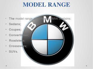 MODEL RANGE The model range of company BMW contains: Sedans; Coupes; Convert