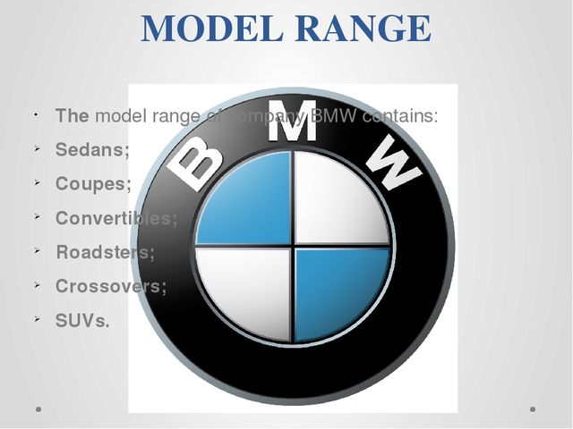 MODEL RANGE The model range of company BMW contains: Sedans; Coupes; Convert...