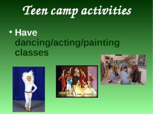 Teen camp activities Have dancing/acting/painting classes