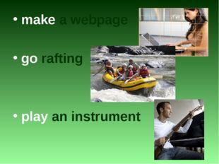 make a webpage go rafting play an instrument