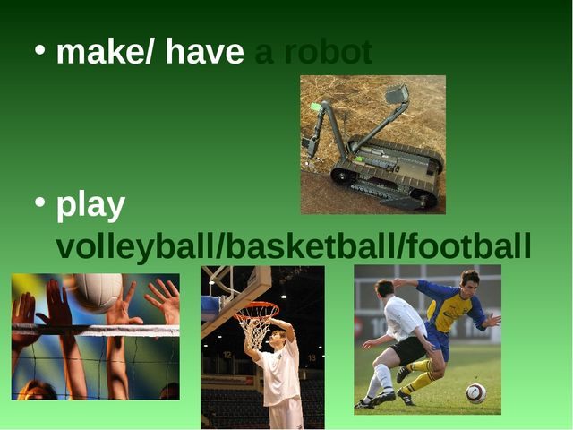 make/ have a robot play volleyball/basketball/football