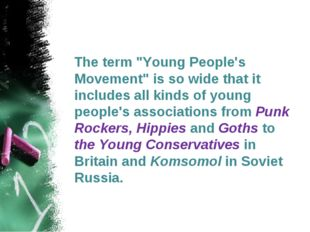 """The term """"Young People's Movement"""" is so wide that it includes all kinds of"""