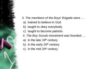 3. The members of the Boys' Brigade were .... trained to believe in God taug