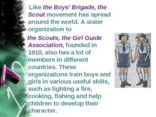 Like the Boys' Brigade, the Scout movement has spread around the world. A si