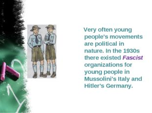 Very often young people's movements are political in nature. In the 1930s th