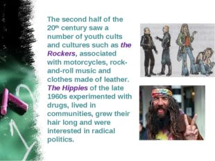 The second half of the 20th century saw a number of youth cults and cultures