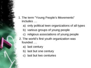 """1. The term """"Young People's Movements"""" includes .... only political teen orga"""