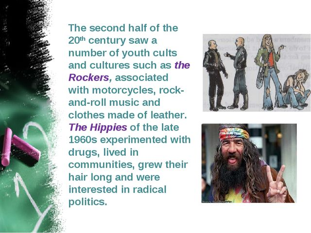 The second half of the 20th century saw a number of youth cults and cultures...