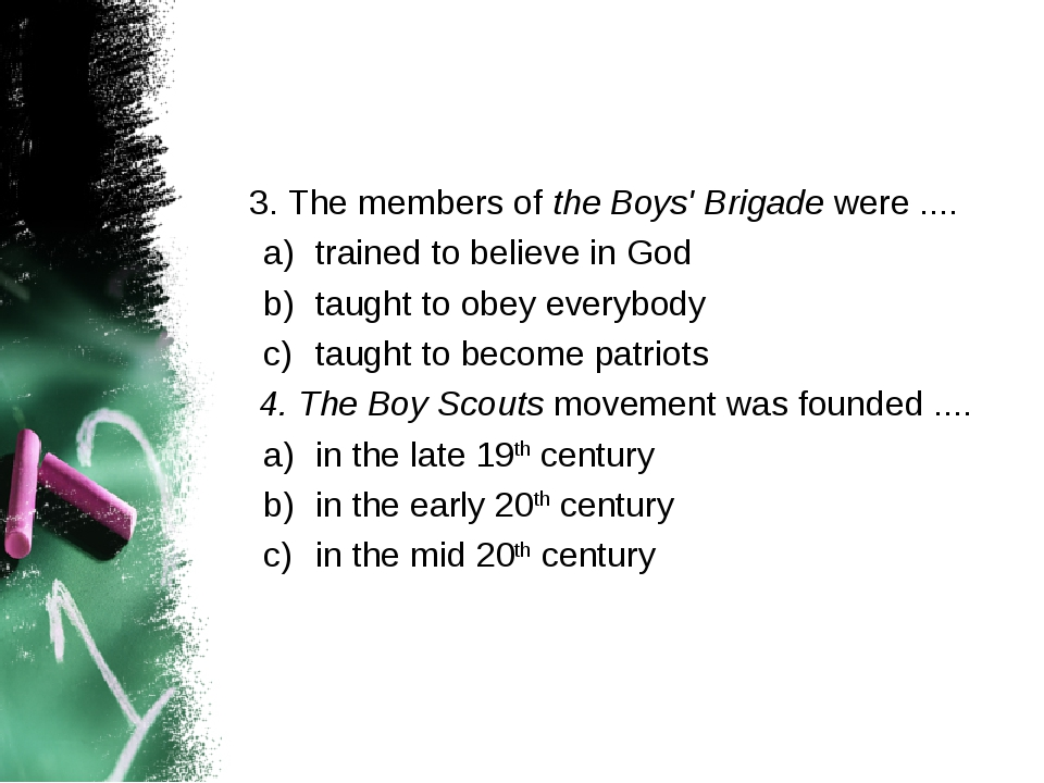 3. The members of the Boys' Brigade were .... trained to believe in God taug...