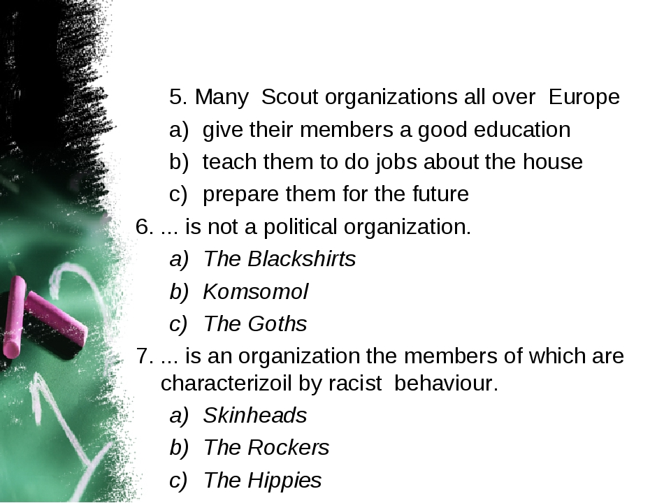 5. Many Scout organizations all over Europe give their members a good educati...