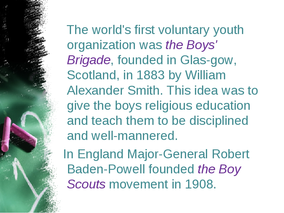 The world's first voluntary youth organization was the Boys' Brigade, founde...