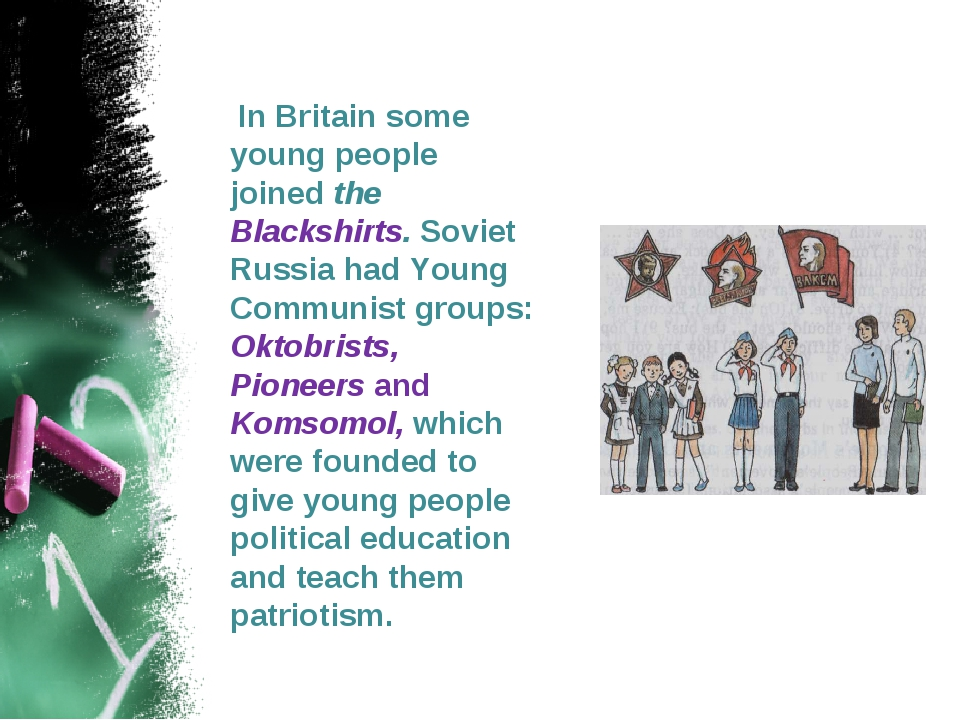 In Britain some young people joined the Blackshirts. Soviet Russia had Young...