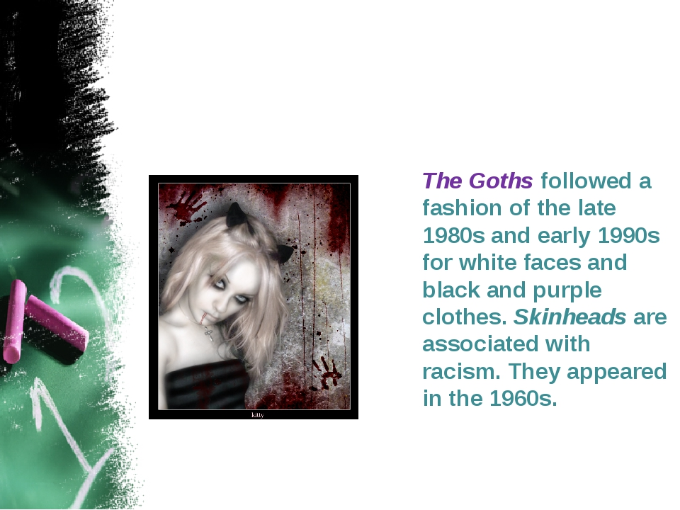 The Goths followed a fashion of the late 1980s and early 1990s for white fac...