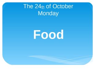 The 24th of October Monday Food