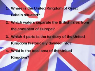 Where is the United Kingdom of Great Britain situated? Which waters separate