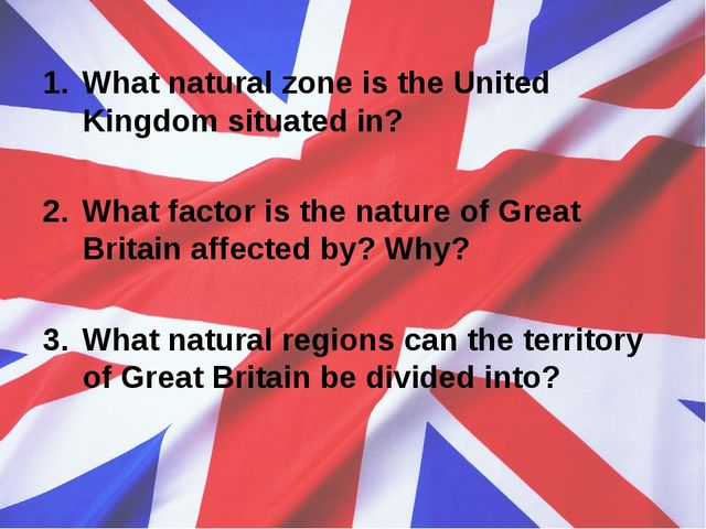 What natural zone is the United Kingdom situated in? What factor is the natur...