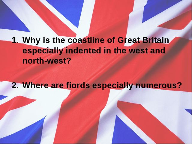 Why is the coastline of Great Britain especially indented in the west and nor...