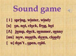 [ i ]spring, winter, windy [ο]on, not, clock, frog, hot [Λ]jump, duck