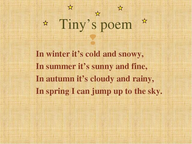 In winter it's cold and snowy, In summer it's sunny and fine, In autumn it...