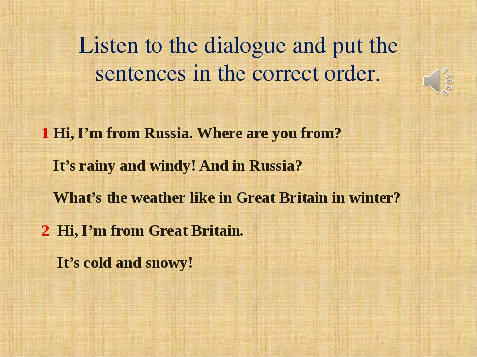 1 Hi, I'm from Russia. Where are you from? It's rainy and windy! And in Russi...