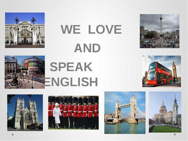 WE LOVE AND SPEAK ENGLISH
