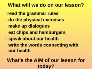 What will we do on our lesson? - read the grammar rules do the physical exerc