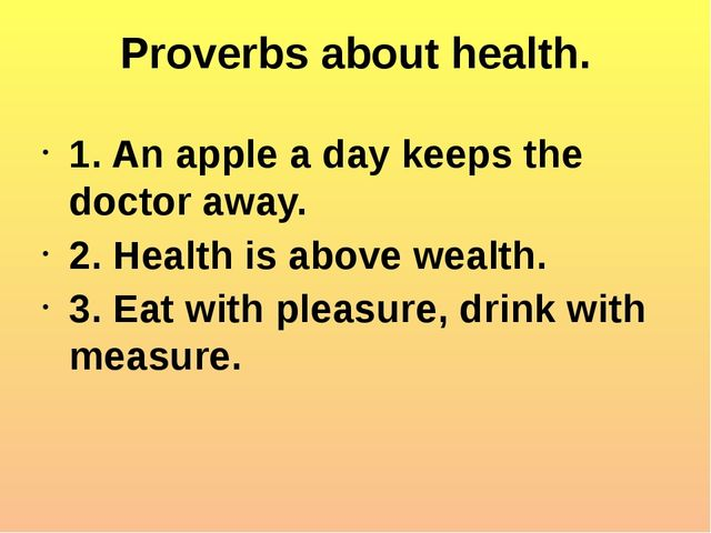 Proverbs about health. 1. An apple a day keeps the doctor away. 2. Health is...