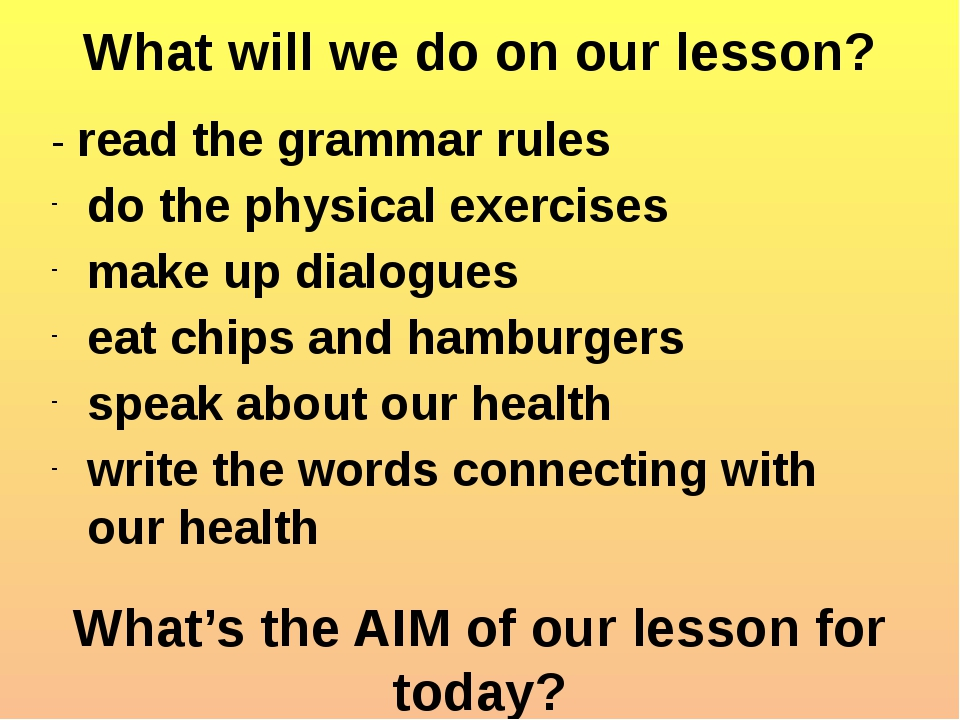 What will we do on our lesson? - read the grammar rules do the physical exerc...