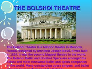 THE BOLSHOI THEATRE The Bolshoi Theatre is a historic theatre in Moscow, Russ