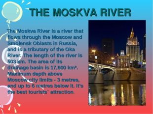 THE MOSKVA RIVER The Moskva River is a river that flows through the Moscow an