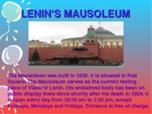 LENIN'S MAUSOLEUM The Mausoleum was built in 1930. It is situated in Red Squa