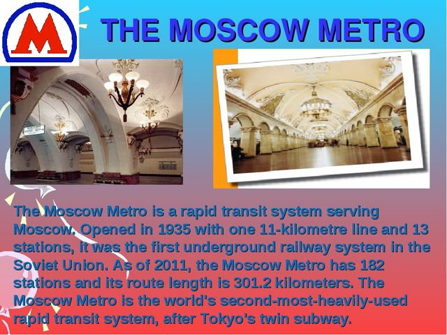 THE MOSCOW METRO The Moscow Metro is a rapid transit system serving Moscow. O...
