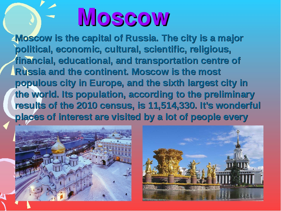 Moscow Moscow is the capital of Russia. The city is a major political, econo...