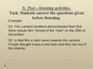 3) Post – listening activities. Task. Students answer the questions given bef