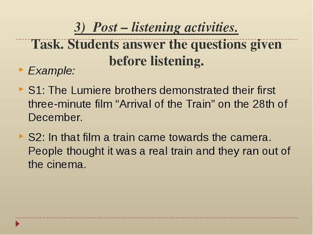 3) Post – listening activities. Task. Students answer the questions given bef...