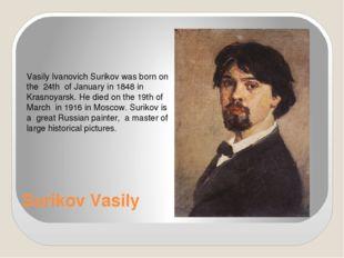Surikov Vasily Vasily Ivanovich Surikov was born on the 24th of January in 18
