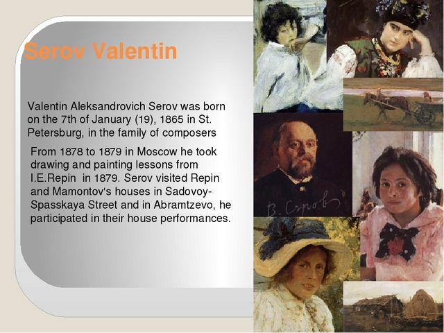 Serov Valentin Valentin Aleksandrovich Serov was born on the 7th of January (...