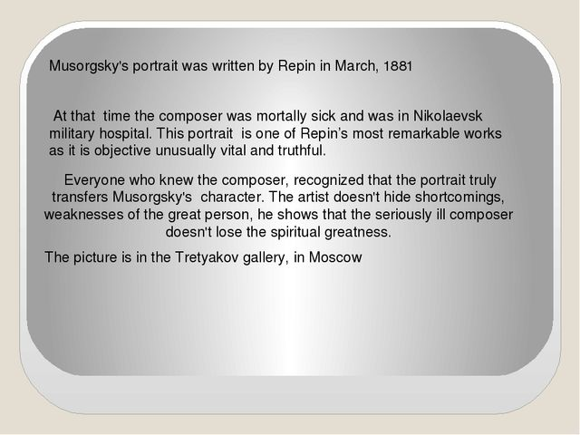 The picture is in the Tretyakov gallery, in Moscow Musorgsky's portrait was w...