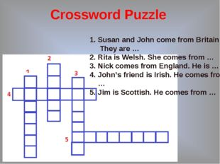 Crossword Puzzle Susan and John come from Britain. They are … 2. Rita is Wels