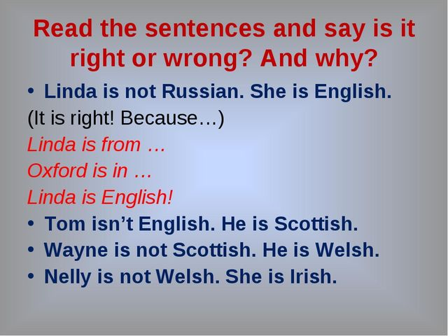 Read the sentences and say is it right or wrong? And why? Linda is not Russi...
