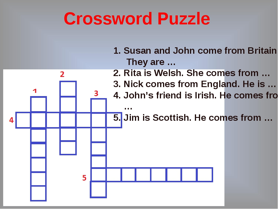 Crossword Puzzle Susan and John come from Britain. They are … 2. Rita is Wels...