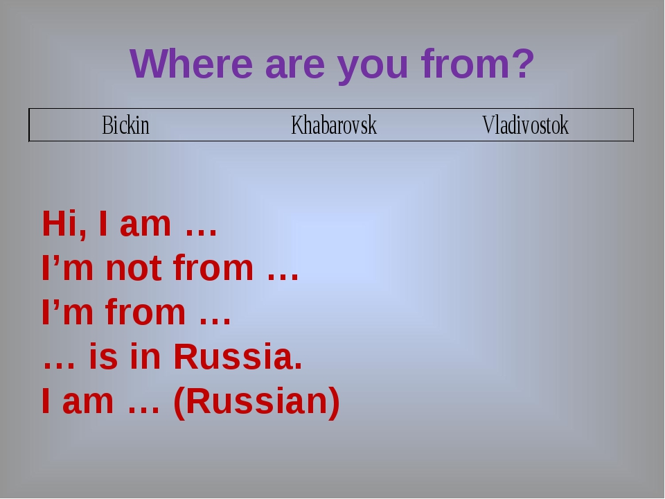 Where are you from? Hi, I am … I'm not from … I'm from … … is in Russia. I am...