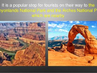 It is a popular stop for tourists on their way to the Canyonlands National Pa