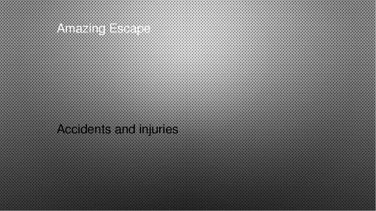Amazing Escape Accidents and injuries