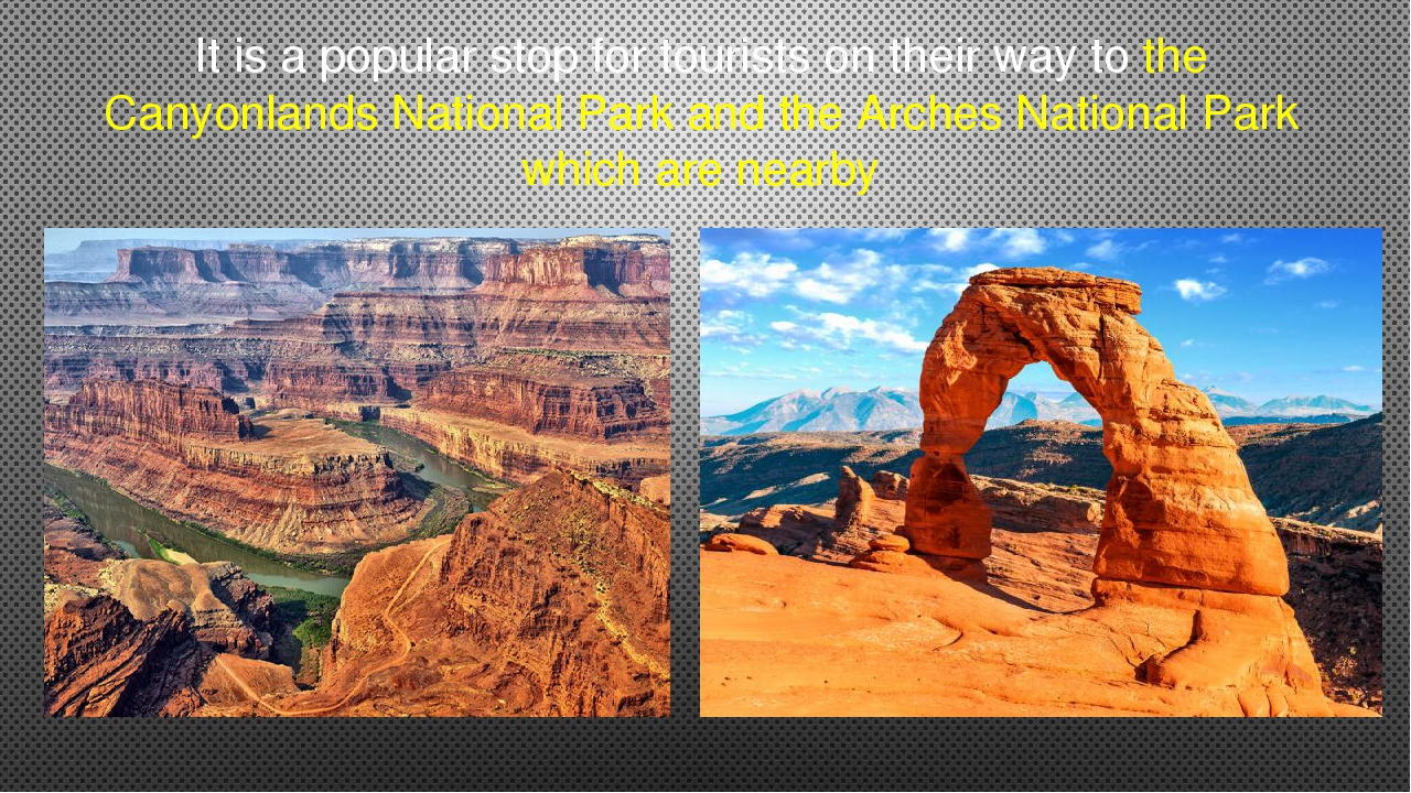 It is a popular stop for tourists on their way to the Canyonlands National Pa...