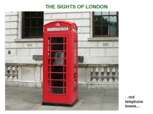 ...red telephone boxes… THE SIGHTS OF LONDON