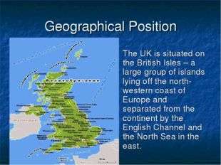 Geographical Position The UK is situated on the British Isles – a large group