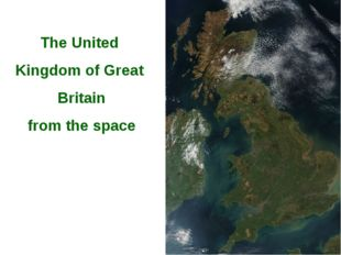 The United Kingdom of Great Britain from the space