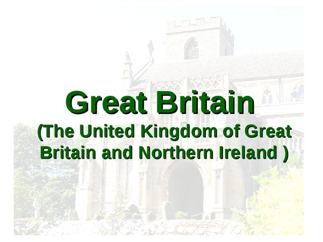 Great Britain (The United Kingdom of Great Britain and Northern Ireland )
