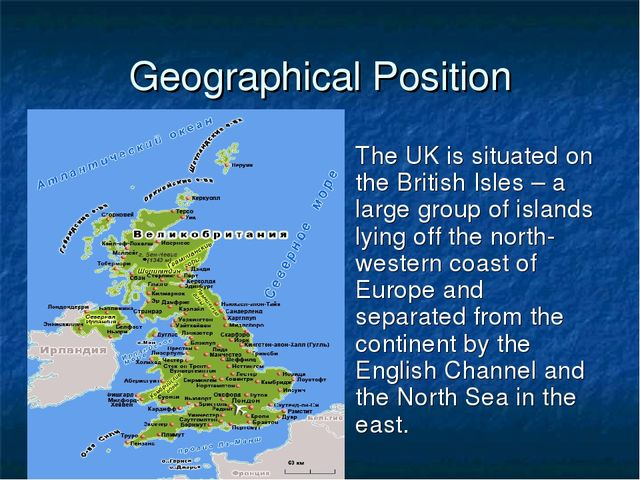 Geographical Position The UK is situated on the British Isles – a large group...